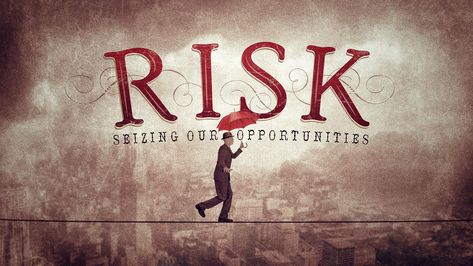 RISK: Seizing Our Opportunities