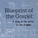 Blueprint of the Gospels - Romans