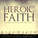 Heroic Faith: Learning from God's Great Risk-takers