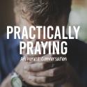 Practically Praying: An Honest Conversation