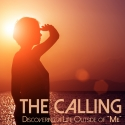 The Calling: Discovering a Life Outside of Me
