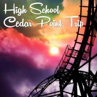 High School Cedar Point Trip