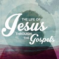 The Life of Jesus through the Gospels