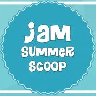 JAM Summer Scoop