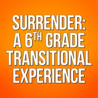 Surrender: A 6th Grade Transitional Experience