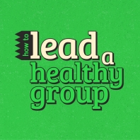 How to Lead a Healthy Group
