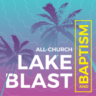 Lake Blast & Baptism