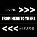 From Here to There: Living with PURPOSE