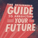 The Beginner's Guide to Predicting Your Future