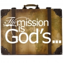 The Mission is God's...