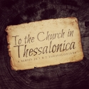 To the Church in Thessalonica