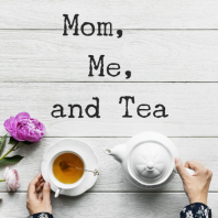 Mom, Me and Tea