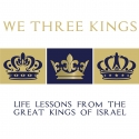 We Three Kings: Lessons From The Great Kings Of Israel