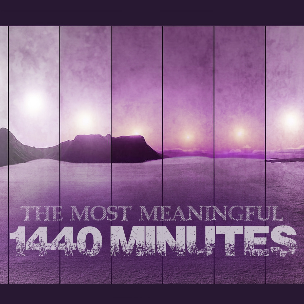 The Most Meaningful 1440 Minutes