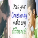 Does Your Christianity Make Any Difference?