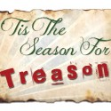 'Tis The Season For Treason