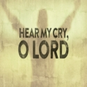 Hear My Cry, O Lord