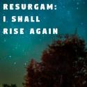 Resurgam:I shall Rise Again