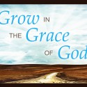 Grow in the Grace of God