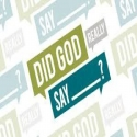 Did God Really Say?