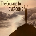 The Courage To Overcome