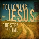Following Jesus: One Step At A Time