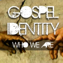 Gospel Identity: Who We Are!