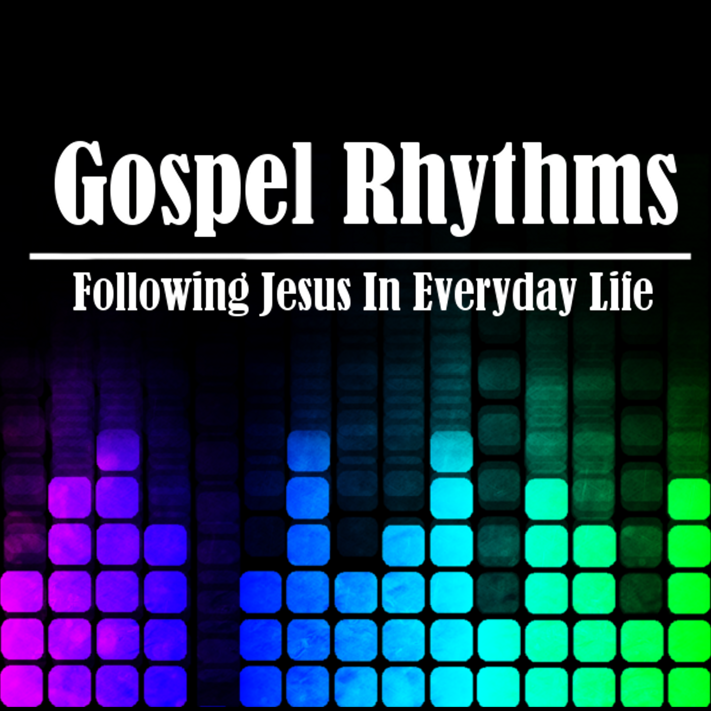 Gospel Rhythms: Following Jesus in Everyday Life