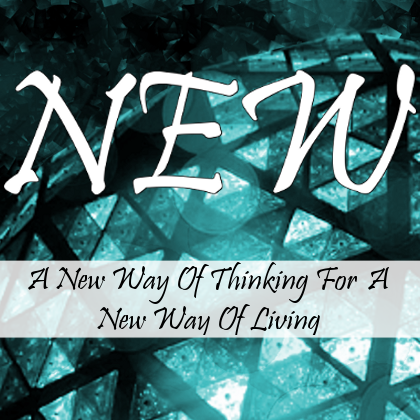 New:  A New Way Of Thinking For A New Way Of Living