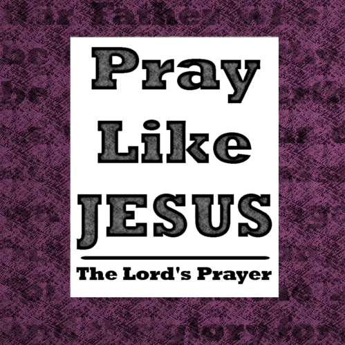 Pray Like Jesus: The Lord's Prayer