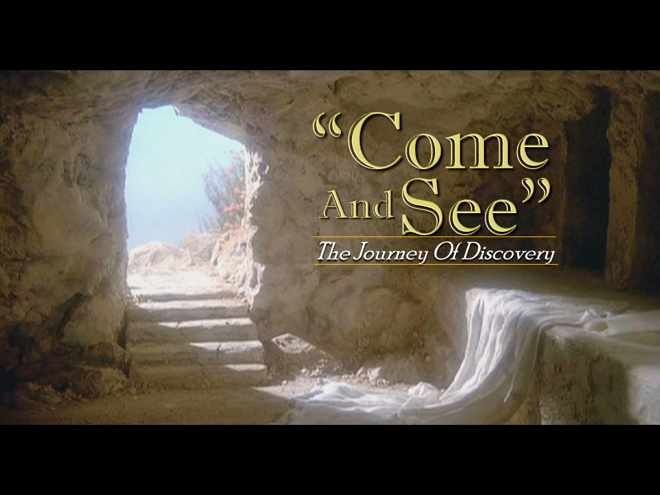 Easter Series - Come and See - The Journey to Discovery