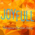 Joy Full -Outrageous Christian Living