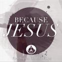 Because Jesus... Died