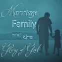 Marriage, Family and the Glory of God