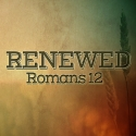 Renewed - Romans 12