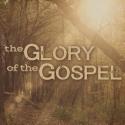 The Glory of the Gospel